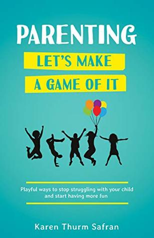 Cover of Parenting—Let's Make a Game of It: Playful Ways to Stop Struggling with Your Child and Start Having More Fun