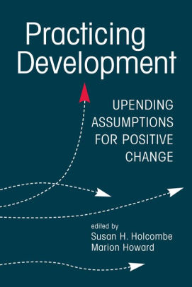 Cover of Practicing Development: Upending Assumptions for Positive Change