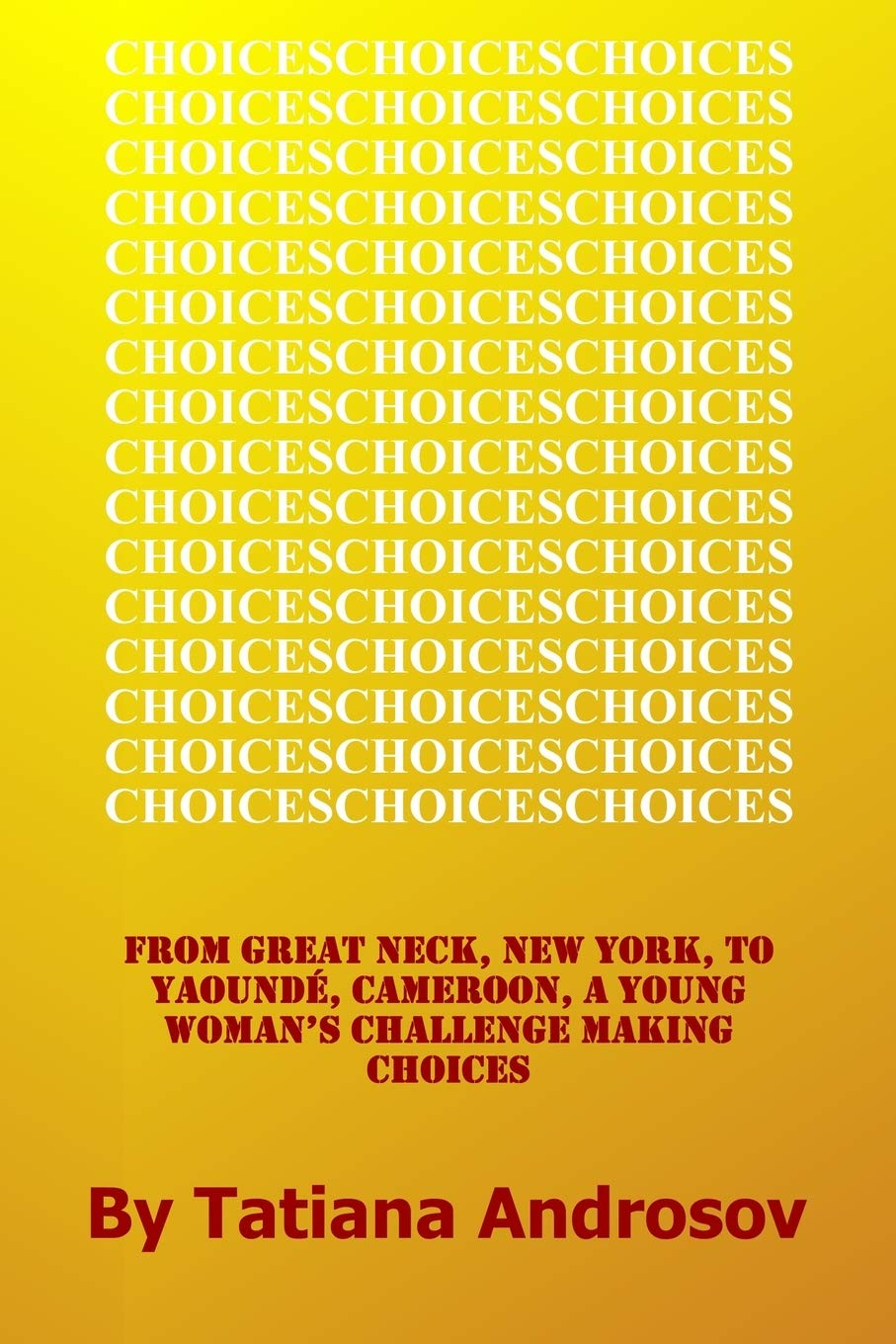 Cover of Choices: From Great Neck, NY to Yaounde, Cameroon, a Young Woman's Challenge Making Choices
