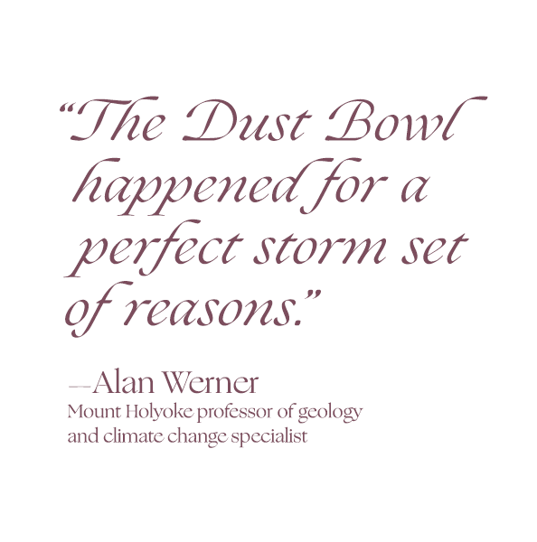 """The Dust Bowl happened for a perfect storm set of reasons.""Al Werner, Mount Holyoke professor of geology and climate change specialist"