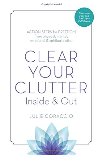 Cover of Clear Your Clutter Inside and Out: Action Steps for Freedom from Physical, Mental, Emotional and Spiritual Clutter